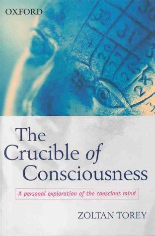 The Crucible of Consciousness: A Personal Exploration of the Conscious Mind, by Torey, Z.