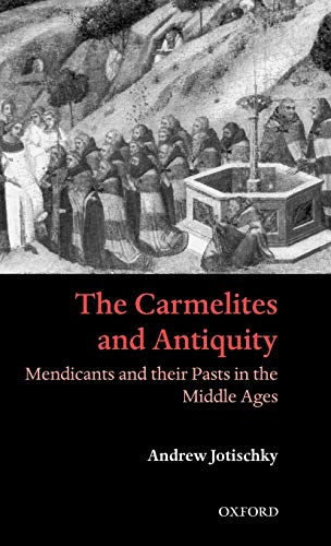 PDF The Carmelites and Antiquity Mendicants and their Pasts in the Middle Ages