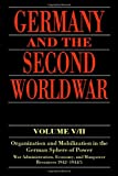 Germany and the Second World War: Organization and Mobilization in the German Sphere of Power, Wartime Administration, Economy, and Manpower Resources 1942-1944/5 (Germany and the Second World War, Vol 7)