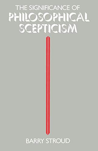 The Significance of Philosophical Scepticism, by Stroud, B.