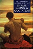 The Oxford Dictionary of Phrase, Saying, and Quotation - book cover picture