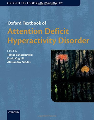 Oxford textbook of attention deficit hyperactivity disorder / edited by Tobias Banaschewski, David Coghill, Alessandro Zuddas.