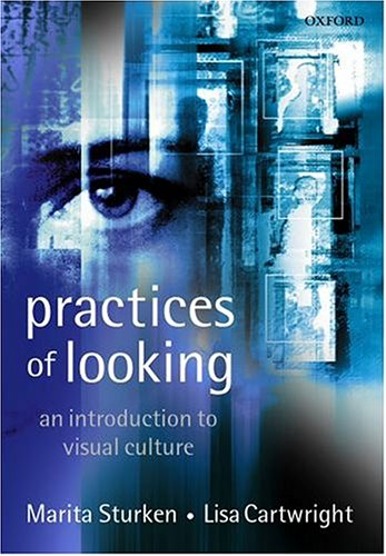 Practices of Looking: An Introduction to Visual Culture, Sturken, Marita; Cartwright, Lisa