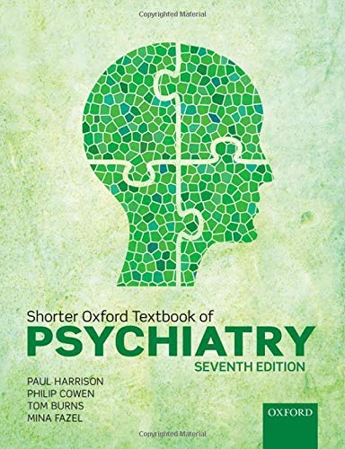 Shorter Oxford textbook of psychiatry / Paul Harrison, Philip Cowen, Tom Burns, Mina Fazel.