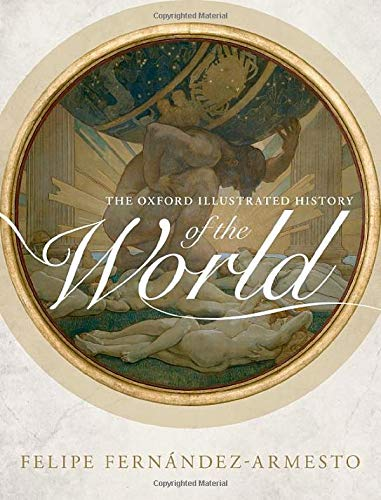 The Oxford Illustrated History of the World by Felipe Fernandez-Armesto (Editor)