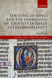 The Song of Songs and the Fashioning of Identity in Early Latin Christianity book cover