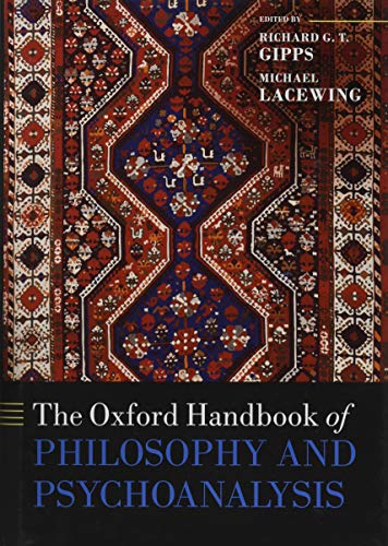 The Oxford Handbook of Philosophy and Psychoanalysis by Richard Gipps, Michael Lacewing (editors)