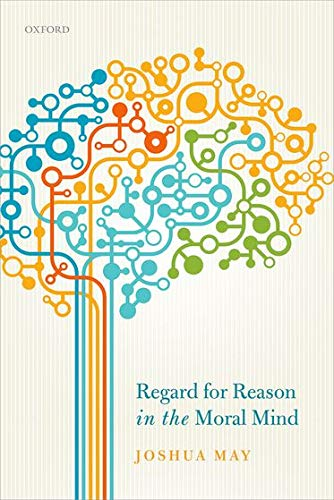 Regard for Reason in the Moral Mind by Joshua May