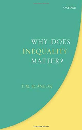 Why Does Inequality Matter? by T.M. Scanlon