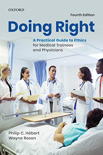 Doing right : a practical guide to ethics for medical trainees and physicians / Philip C. Hebert, Wayne Rosen.