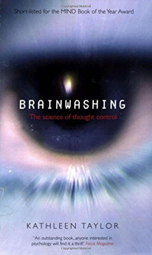 Brainwashing: The Science Of Thought Control, by Kathleen Taylor