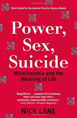 Power, Sex, Suicide. Mitochondria and the meaning of life., by Lane, Nick