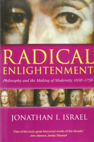 Radical Enlightenment: Philosophy and the Making of Modernity 1650-1750, by Israel, J.