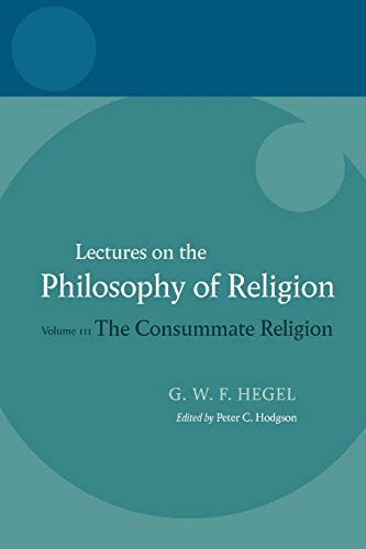 Hegel: Lectures on the Philosophy of Religion: Volume III: The Consummate Religion (Lectures on the Philosophy of Religion (Oxford))