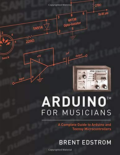 Arduino for Musicians: A Complete Guide to Arduino and Teensy Microcontrollers - Brent Edstrom