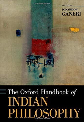The Oxford Handbook of Indian Philosophy by Jonardan Ganeri (Editor)