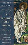 A Prophet Like Moses: Prophecy, Law, and Israelite Religion book cover