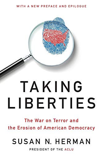 Taking Liberties: The War on Terror and the Erosion of American Democracy, Herman, Susan N.