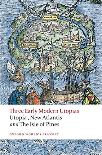Three Early Modern Utopias: Thomas More: Utopia / Francis Bacon: New Atlantis / Henry Neville: The Isle of Pines (Oxford World's Classics)