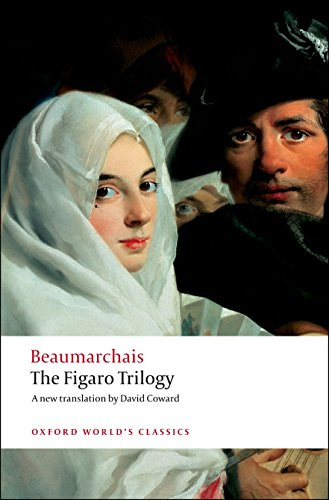The Figaro Trilogy: The Barber of Seville, The Marriage of Figaro, The Guilty Mother (Oxford World's Classics), Beaumarchais, Pierre-Augustin Caron de