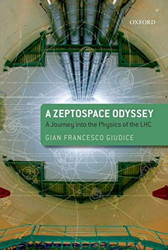 A Zeptospace Odyssey: A Journey into the Physics of the LHC, by Giudice, Gian Francesco
