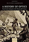 A History of Optics from Greek Antiquity to the Nineteenth Century [electronic resource].