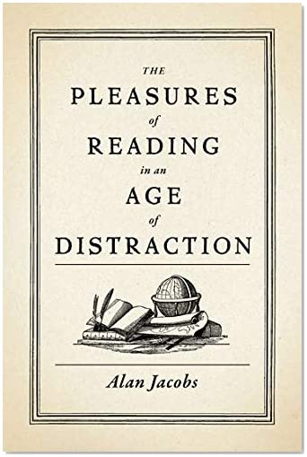 Alan Jacobs. The Pleasures of Reading in an Age of Distraction