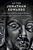 After Jonathan Edwards: The Courses of the New England Theology book cover