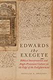 Edwards the Exegete: Biblical Interpretation and Anglo-Protestant Culture on the Edge of the Enlightenment book cover