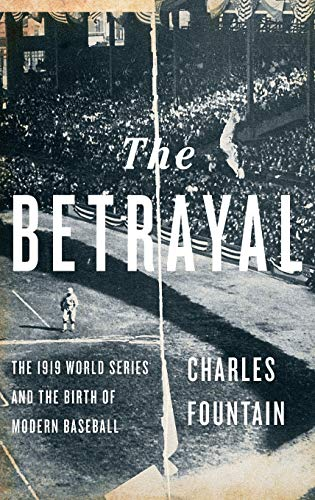 The Betrayal: The 1919 World Series and the Birth of Modern Baseball - Charles Fountain