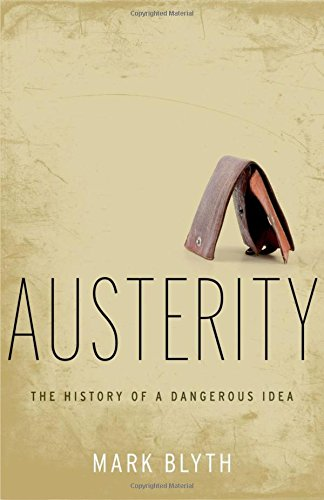 Austerity: The History of a Dangerous Idea, Blyth, Mark