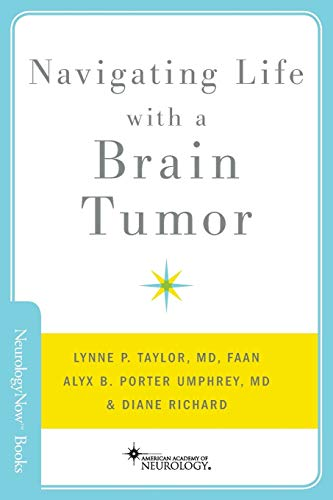 Navigating Life with a Brain Tumor (Neurology Now Books), Taylor, Lynne P.; Porter Umphrey, Alyx B.