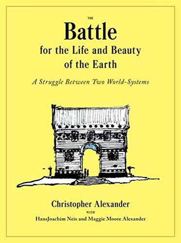 The Battle for the Life and Beauty of the Earth: A Struggle Between Two World-Systems (Center for Environmental Structure) - Christopher AlexanderHansJoachim Neis, Maggie Moore Alexander