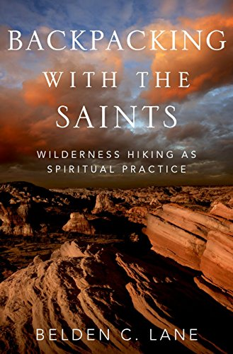 Backpacking with the Saints: Wilderness Hiking as Spiritual Practice, Lane, Belden C.