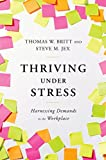 Thriving Under Stress by Thomas W. Britt and Steve M. Jex