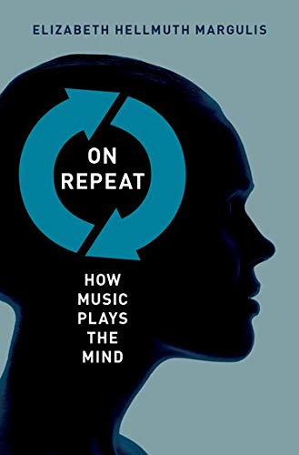 On Repeat: How Music Plays the Mind, Margulis, Elizabeth Hellmuth