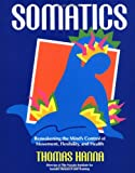 Somatics: Reawakening the Mind's Control of Movement, Flexibility, and Health - book cover picture