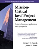 Mission-Critical Java(TM) Project Management: Business Strategies, Applications, and Development