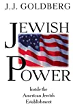 Jewish Power : Inside the American Jewish Establishment by J. J. Goldberg
