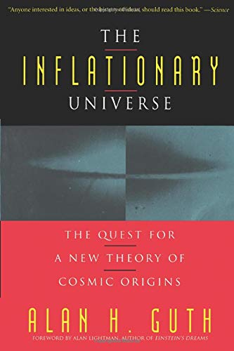 The Inflationary Universe: The Quest for a New Theory of Cosmic Origins by Alan H. Guth