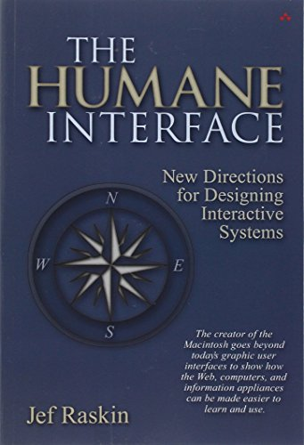 The Humane Interface: New Directions for Designing Interactive Systems - Jef Raskin
