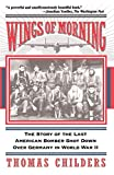 Wings of Morning: The Story of the Last American Bomber Shot Down over Germany in World War II - book cover picture