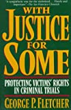 With Justice for Some: Protecting Victim's Rights in Criminal Trials