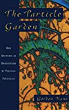 The Particle Garden: Our Universe As Understood by Particle Physicists (Helix Books) by G. L. Kane (Paperback)