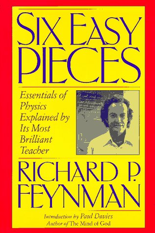 Six Easy Pieces: Essentials of Physics Explained by Its Most Brilliant Teacher, Richard P. Feynman