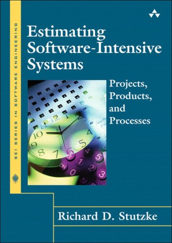 Estimating Software-Intensive Systems: Projects, Products, and Processes - Richard D. Stutzke