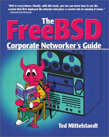 FreeBSD Corporate Networker's Guide (With CD-ROM) - Ted Mittelstaedt