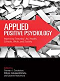 Applied positive psychology [electronic resource] : improving everyday life, health, schools, work, and society