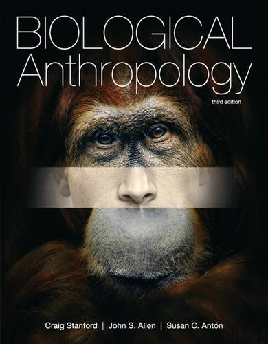 Biological Anthropology (3rd Edition) - Craig Stanford, John S. Allen, Susan C. Antón