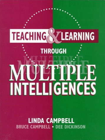 Teaching & Learning Through Multiple Intelligences, Campbell, Linda; Campbell, Bruce; Dickinson, Dee
